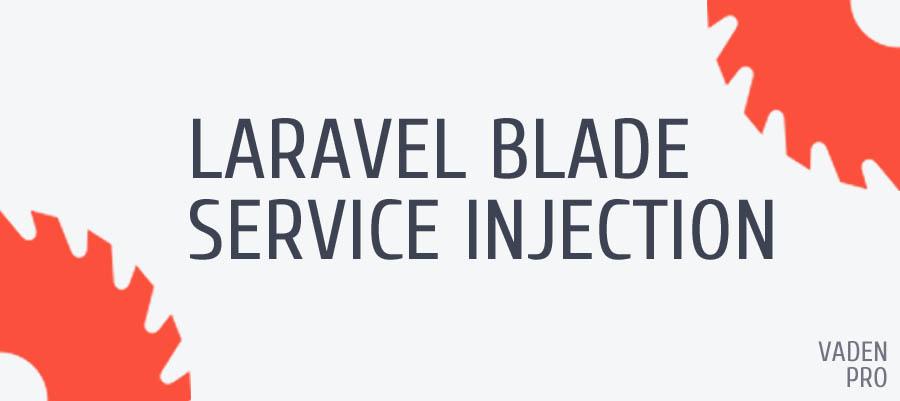 Laravel Blade Service Injection